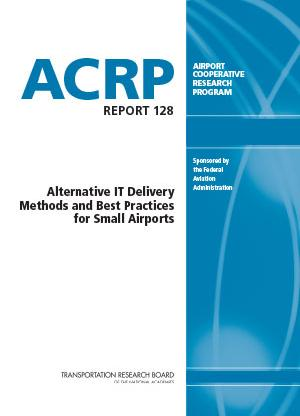ACRP Report 128: Alternative IT Delivery Methods and Best Practices for Small Airports