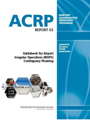ACRP Report 65: Guidebook for Airport Irregular Operations (IROPS) Contingency Planning