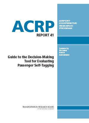 ACRP Report 41: Guide to the Decision Making Tool for Evaluating Passenger Self-Tagging